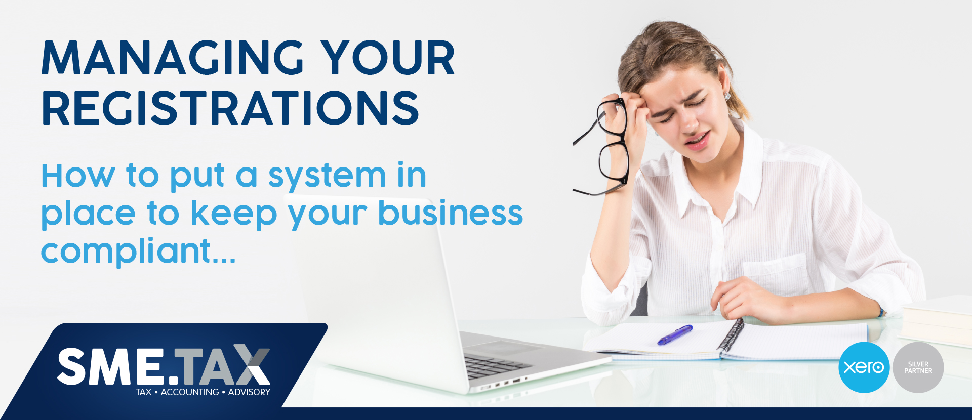 MANAGING YOUR REGISTRATIONS - How to put a system in place to keep your business compliant 1